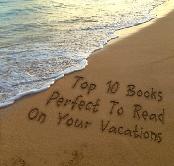 Top 10 Books Perfect To Read On Your Vacations