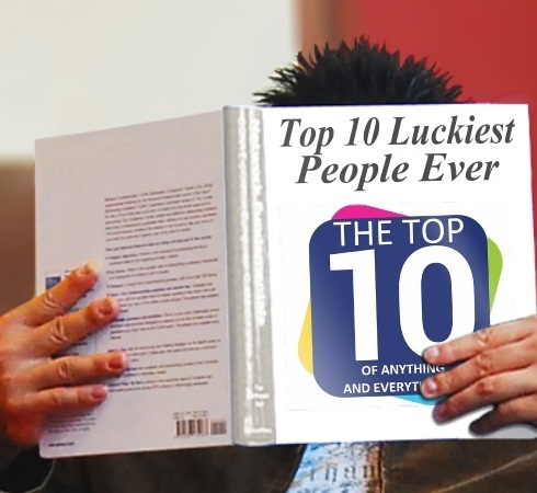 Top 10 Luckiest People Ever to Have Every Lived