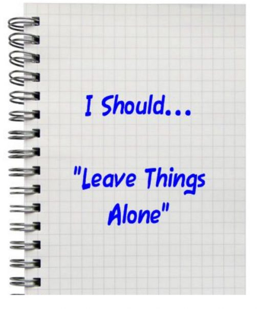 "I Should... ""Leave Things Alone"""