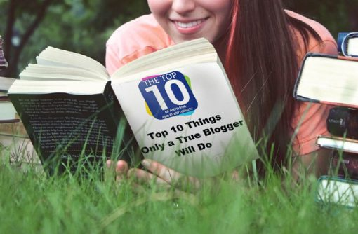 Top 10 Things Only a True Blogger Will Do