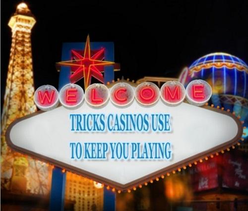 Tricks Casinos Use To Keep You Playing