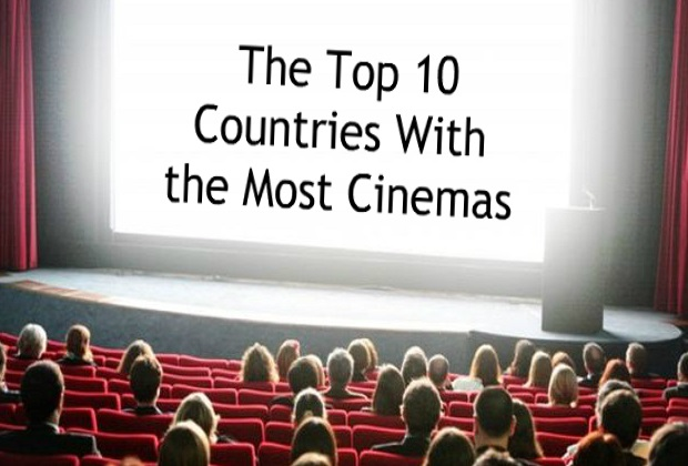 The Top 10 Countries With the Most Cinemas